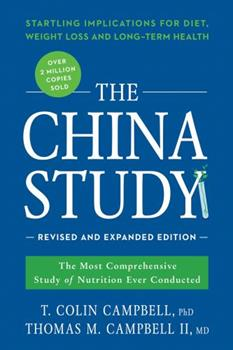 The China Study: The Most Comprehensive Study of Nutrition Ever Conducted and the Startling Implications for Diet, Weight Loss and Long-term Health 1932100385 Book Cover