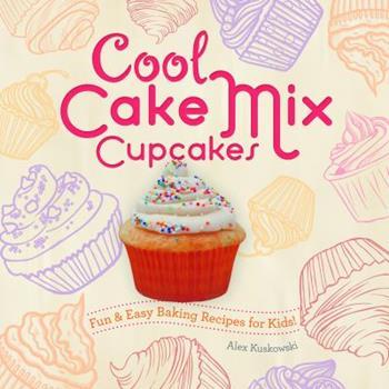 Cool Cake Mix Cupcakes: : Fun & Easy Baking Recipes for Kids! - Book  of the Fun & Easy Baking Recipes for Kids!