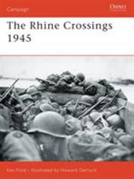 The Rhine Crossings 1945 (Campaign) - Book #178 of the Osprey Campaign