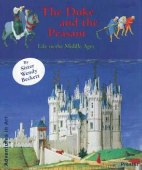 Paperback The Duke and the Peasant: Life in the Middle Ages (Adventures in Art Series) Book