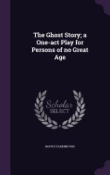 The Ghost Story: A One-Act Play for Persons of No Great Age 1355975859 Book Cover