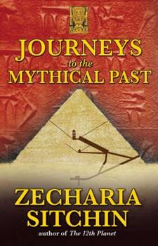Journeys to the Mythical Past - Book #7.25 of the Earth Chronicles