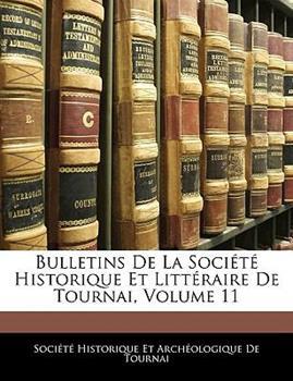 Paperback Bulletins de la Soci?t? Historique et Litt?raire de Tournai Book