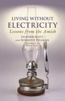 Paperback Living Without Electricity : Lessons from the Amish Book