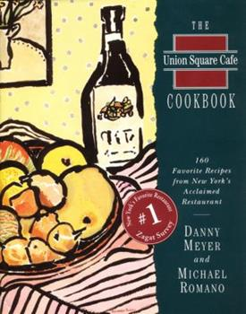 The Union Square Cafe Cookbook: 160 Favorite Recipes from New York's Acclaimed Restaurant 0060170131 Book Cover