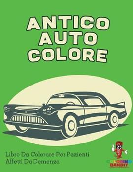 Paperback Antico Auto Colore: Libro Da Colorare Per Pazienti Affetti Da Demenza [Italian] Book