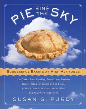 Pie in the Sky Successful Baking at High Altitudes: 100 Cakes, Pies, Cookies, Breads, and Pastries Home-tested for Baking at Sea Level, 3,000, 5,000, 7,000, and 10,000 feet (and Anywhere in Between). 0060522585 Book Cover