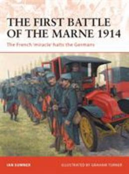 The First Battle of the Marne 1914: The French miracle halts the Germans - Book #221 of the Osprey Campaign