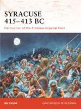 Syracuse 415-13 BC: Destruction of the Athenian Imperial Fleet (Campaign) - Book #195 of the Osprey Campaign