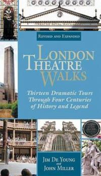 London Theatre Walks  and Expanded Edition: Thirteen Dramatic Tours Through Four Centuries of History and Legend 1557835160 Book Cover