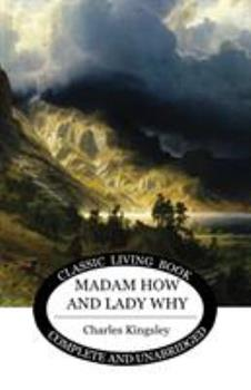 Madam How and Lady Why: or, First Lessons in Earth Lore for Children 140650016X Book Cover