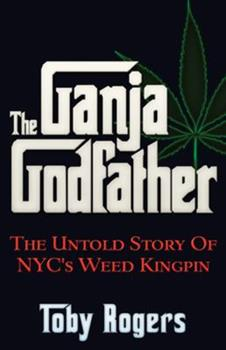 The Ganja Godfather: The Untold Story of NYC's Weed Kingpin 193758495X Book Cover