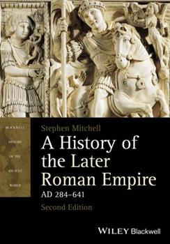 A History of the Later Roman Empire, AD 284-641: The Transformation of the Ancient World (Blackwell History of the Ancient World) 1405108568 Book Cover