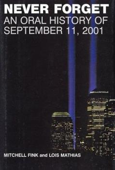Hardcover Never Forget : An Oral History of September 11 2001 Book