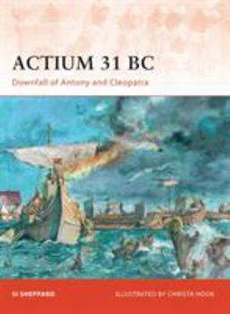 Actium 31 BC: Downfall of Antony and Cleopatra (Campaign) - Book #211 of the Osprey Campaign