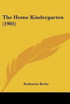 Paperback The Home Kindergarten (1905) Book