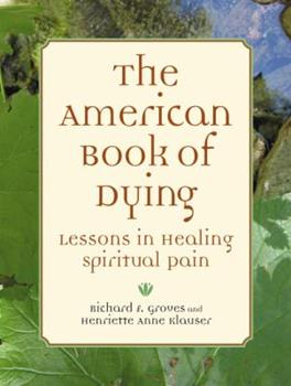 The American Book of Dying: Lessons In Healing Spiritual Pain 1587612380 Book Cover
