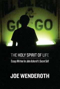 The Holy Spirit of Life: Essays Written for John Ashcroft's Secret Self 0974635375 Book Cover