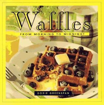 Waffles: From Morning to Midnight 1892374625 Book Cover