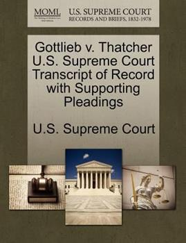 Paperback Gottlieb V. Thatcher U. S. Supreme Court Transcript of Record with Supporting Pleadings Book