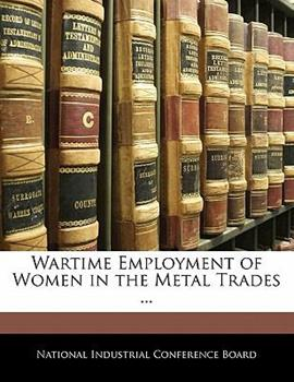 Paperback Wartime Employment of Women in the Metal Trades Book
