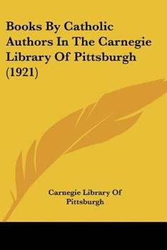 Books by Catholic Authors in the Carnegie Library of Pittsburgh (1921) 1120165695 Book Cover