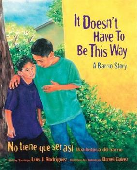 It Doesn't Have to Be This Way/No tiene que ser asi: A Barrio Story/Una historia del barrio 0892391618 Book Cover