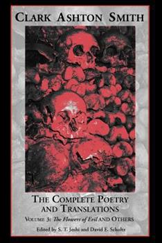 The Complete Poetry and Translations Volume 3: The Flowers of Evil and Others 1614980470 Book Cover