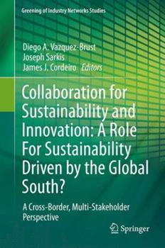 Hardcover Collaboration for Sustainability and Innovation: A Role for Sustainability Driven by the Global South?: A Cross-Border, Multi-Stakeholder Perspective Book