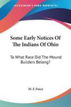 Paperback Some Early Notices of the Indians of Ohio : To What Race Did the Mound Builders Belong? Book