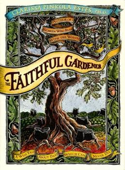 The Faithful Gardener: A Wise Tale About That Which Can Never Die 006251380X Book Cover