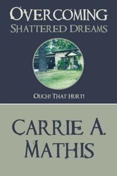 Overcoming Shattered Dreams: Ouch! That Hurt! 1425190723 Book Cover