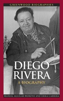 Diego Rivera: A Biography - Book  of the Greenwood Biographies