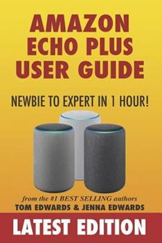 Amazon Echo Plus User Guide Newbie to Expert in 1 Hour! 1979839980 Book Cover