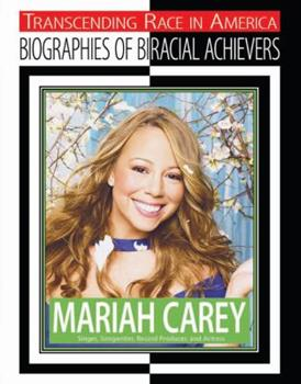 Paperback Mariah Carey: Singer, Songwriter, Record Producer, and Actress (Transcending Race in America: Biographies of Biracial Achievers) Book