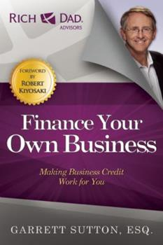 Finance Your Own Business: Making Business Credit Work for You 1937832465 Book Cover