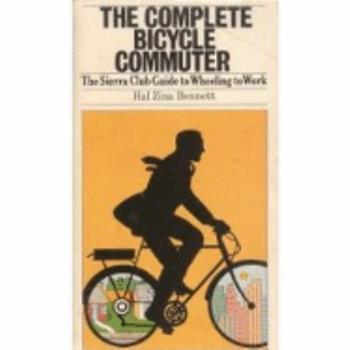 The Complete Bicycle Commuter 0871563088 Book Cover