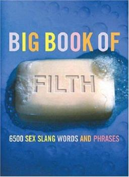 Paperback The Big Book of Filth: 6500 Sex Slang Words and Phrases Book