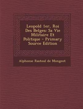 Paperback Leopold 1er, Roi des Belges : Sa Vie Militaire et Politique - Primary Source Edition Book