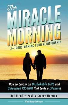 The Miracle Morning for Transforming Your Relationship: How to Create an Unshakable LOVE and Unleashed PASSION that Lasts a Lifetime!: Volume 9 (The Miracle Morning Book Series) 194258914X Book Cover