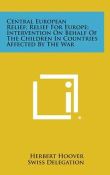 Hardcover Central European Relief; Relief for Europe; Intervention on Behalf of the Children in Countries Affected by the War Book