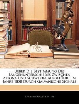 Paperback Ueber Die Bestimmung Des L?ngenunterschiedes Zwischen Altona Und Schwerin, Ausgef?hrt Im Jahre 1858 Durch Galvanische Signale Book