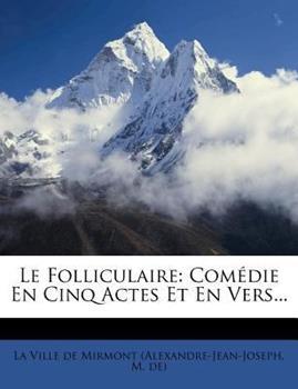 Paperback Le Folliculaire : Com?die en Cinq Actes et en Vers... Book