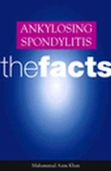 Ankylosing Spondylitis: The Facts (The Facts Series) 0192632825 Book Cover