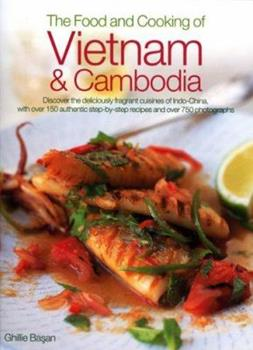 The Food and Cooking of Vietnam and Cambodia: Discover the deliciously fragrant cuisines of Indo-China, with over 150 step-by-step authentic recipes and over 700 photographs 0754815773 Book Cover