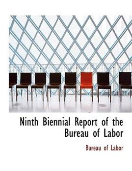 Paperback Ninth Biennial Report of the Bureau of Labor [Large Print] Book