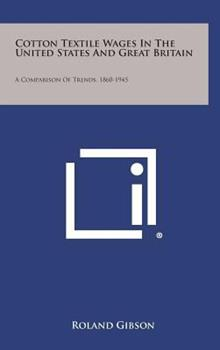Hardcover Cotton Textile Wages in the United States and Great Britain : A Comparison of Trends, 1860-1945 Book