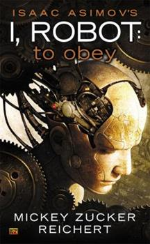 Isaac Asimov's I Robot: To Obey - Book #0.2 of the Foundation Universe