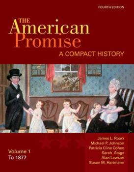The American Promise: A Compact History, Volume I: To 1877 0312534078 Book Cover