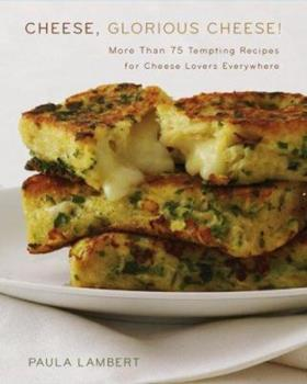 Cheese, Glorious Cheese: More Than 75 Tempting Recipes for Cheese Lovers Everywhere 074327895X Book Cover